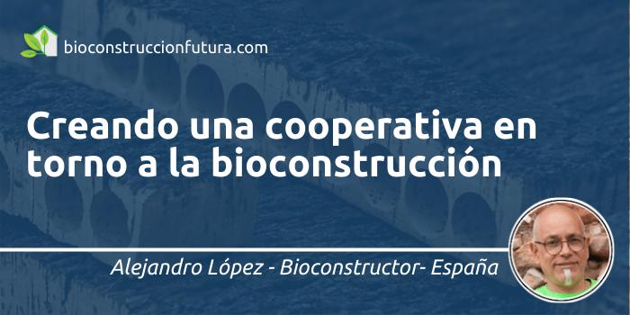 Creando una cooperativa en torno a la bioconstrucción
